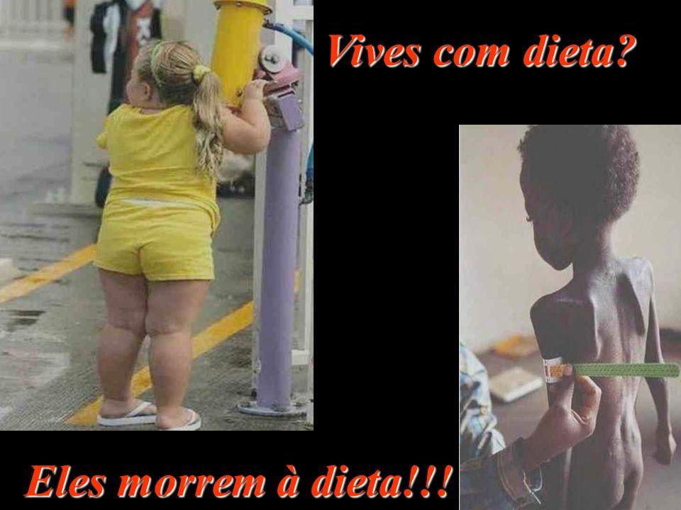 Vives com dieta Eles morrem à dieta!!!