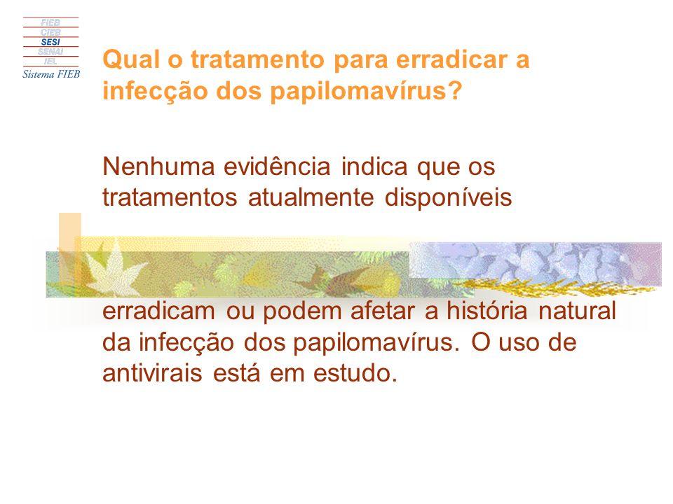 Qual o tratamento para erradicar a infecção dos papilomavírus