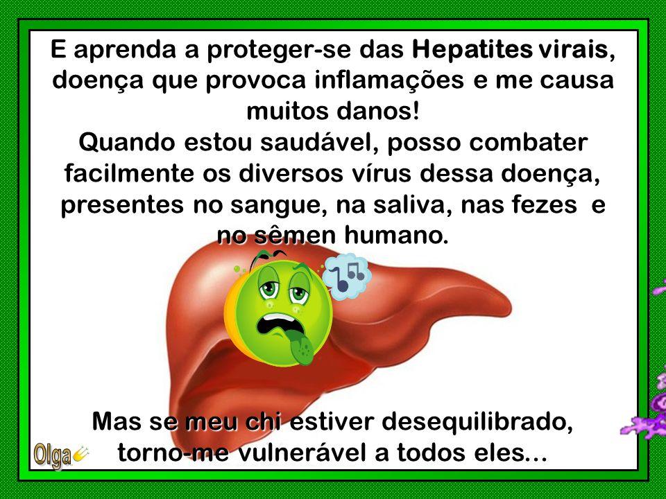 E aprenda a proteger-se das Hepatites virais, doença que provoca inflamações e me causa muitos danos!
