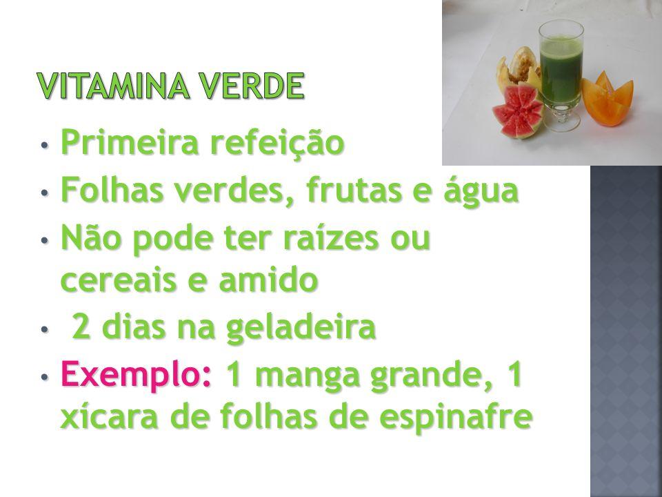 VITAMINA VERDE Primeira refeição. Folhas verdes, frutas e água. Não pode ter raízes ou cereais e amido.