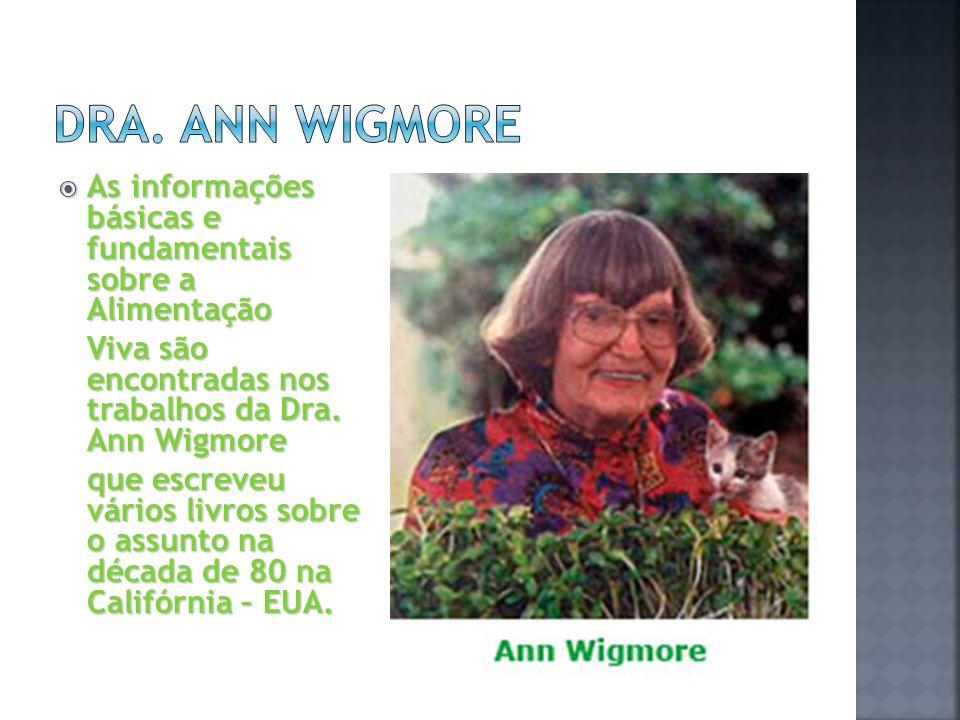 Dra. Ann Wigmore As informações básicas e fundamentais sobre a Alimentação. Viva são encontradas nos trabalhos da Dra. Ann Wigmore.