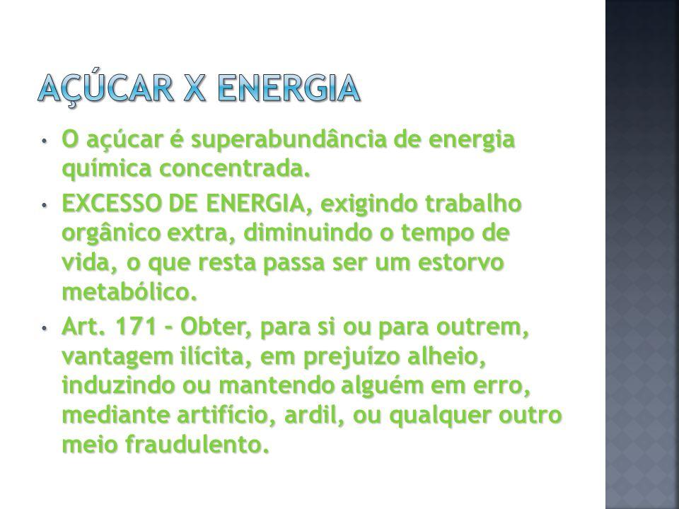 Açúcar X Energia O açúcar é superabundância de energia química concentrada.