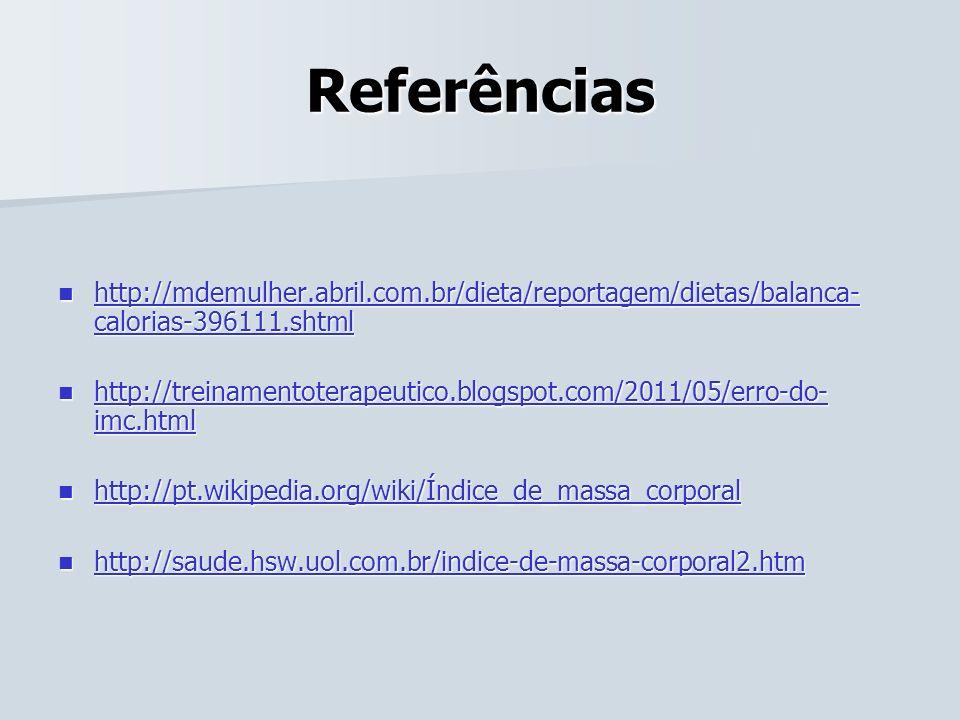 Referências http://mdemulher.abril.com.br/dieta/reportagem/dietas/balanca-calorias-396111.shtml.