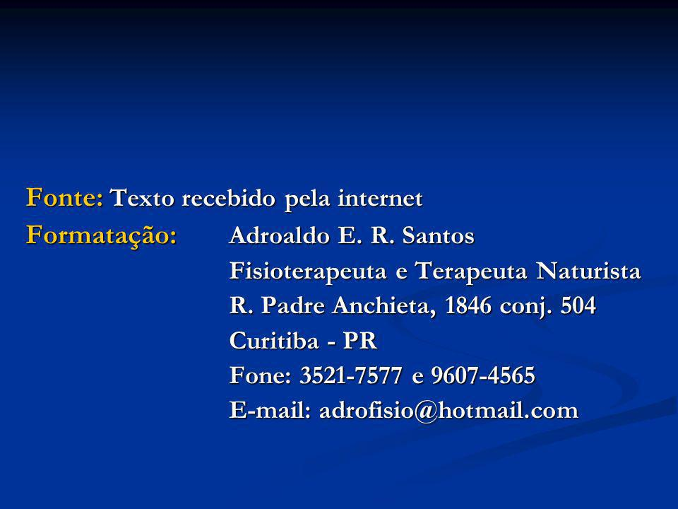 Fonte: Texto recebido pela internet Formatação: Adroaldo E. R. Santos