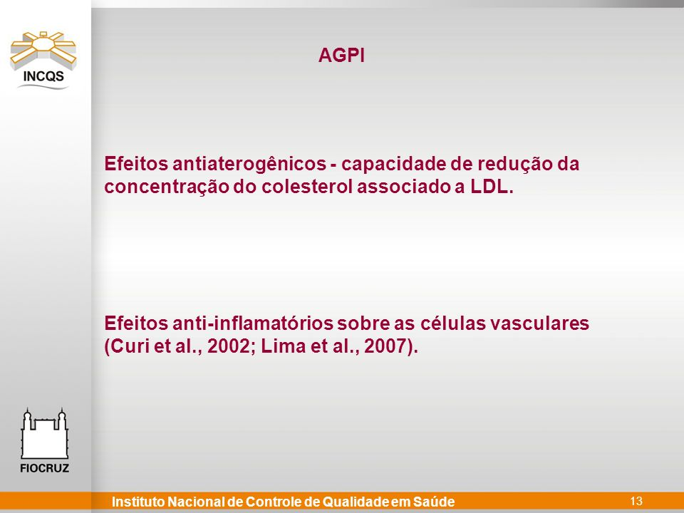 AGPI Efeitos antiaterogênicos - capacidade de redução da concentração do colesterol associado a LDL.
