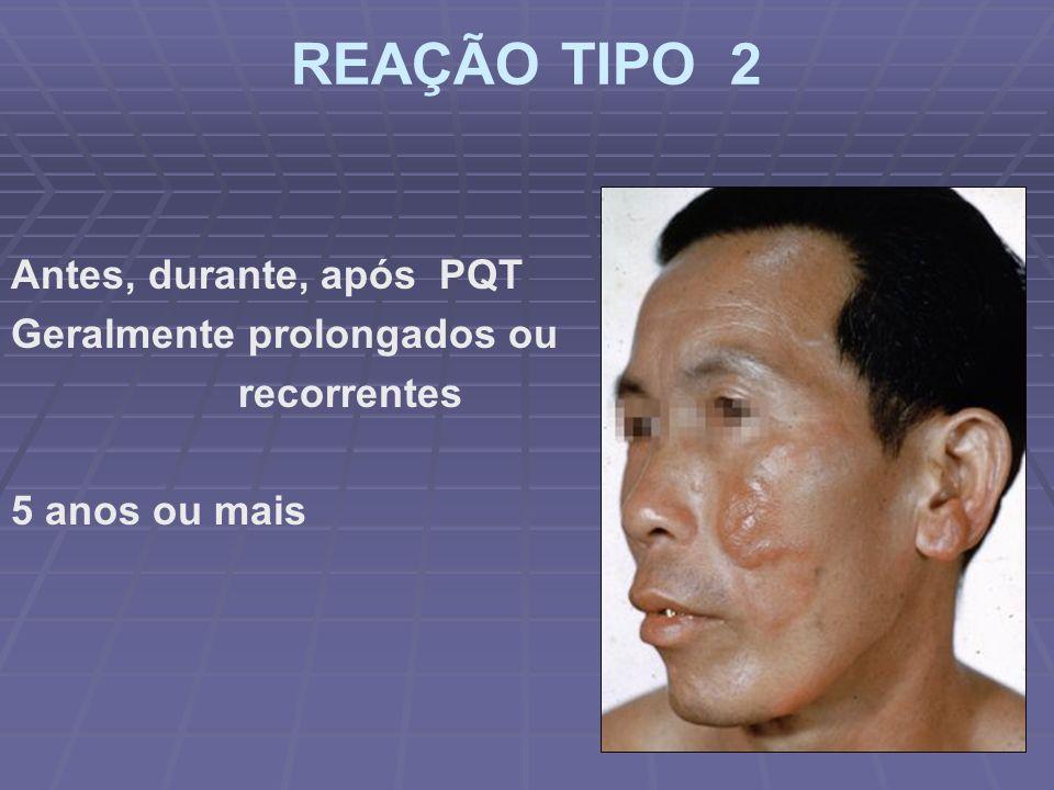 REAÇÃO TIPO 2 Antes, durante, após PQT Geralmente prolongados ou