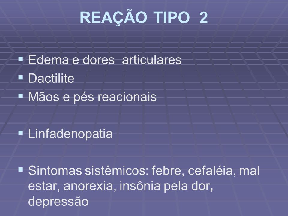 REAÇÃO TIPO 2 Edema e dores articulares Dactilite