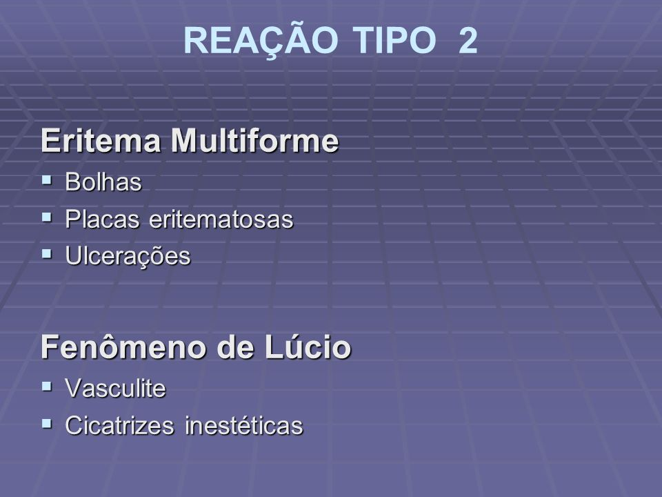 REAÇÃO TIPO 2 Eritema Multiforme Fenômeno de Lúcio Bolhas
