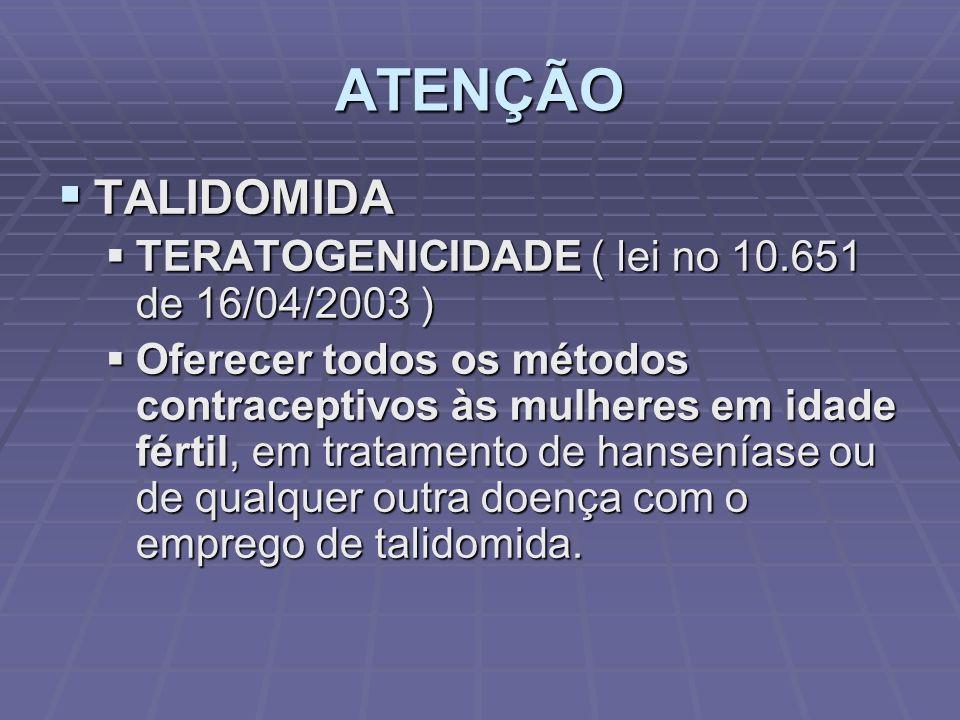 ATENÇÃO TALIDOMIDA TERATOGENICIDADE ( lei no 10.651 de 16/04/2003 )