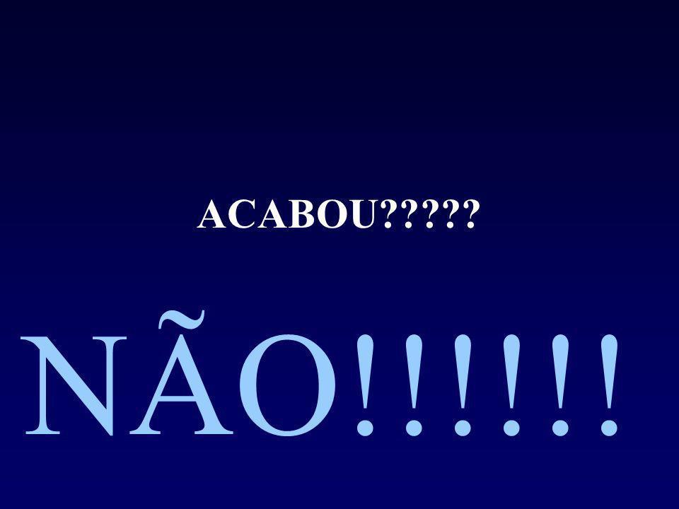 ACABOU NÃO!!!!!!