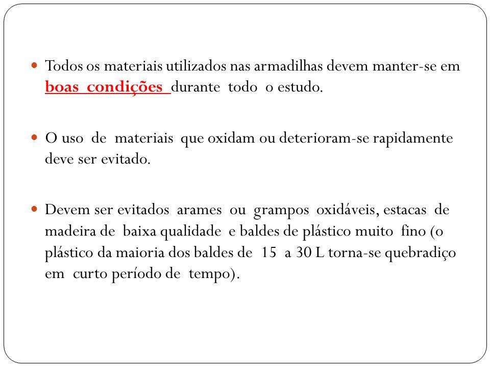 Todos os materiais utilizados nas armadilhas devem manter-se em boas condições durante todo o estudo.