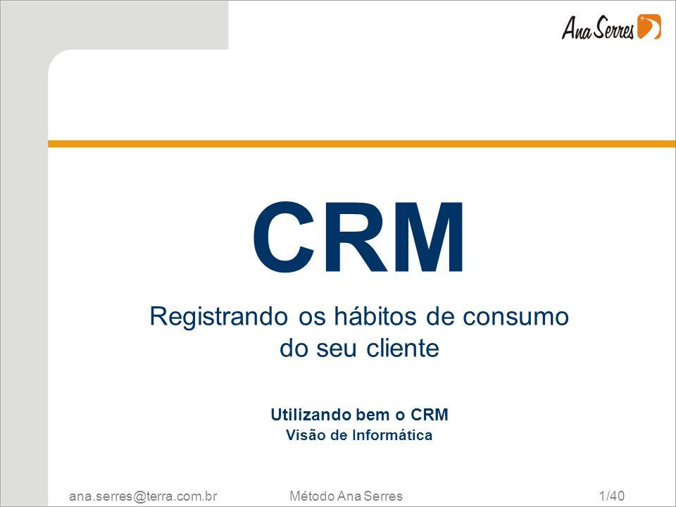 CRM CRM. Registrando os hábitos de consumo do seu cliente Utilizando bem o CRM Visão de Informática.