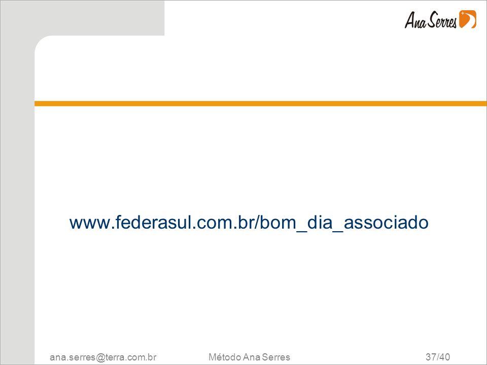 www.federasul.com.br/bom_dia_associado Método Ana Serres 37/40