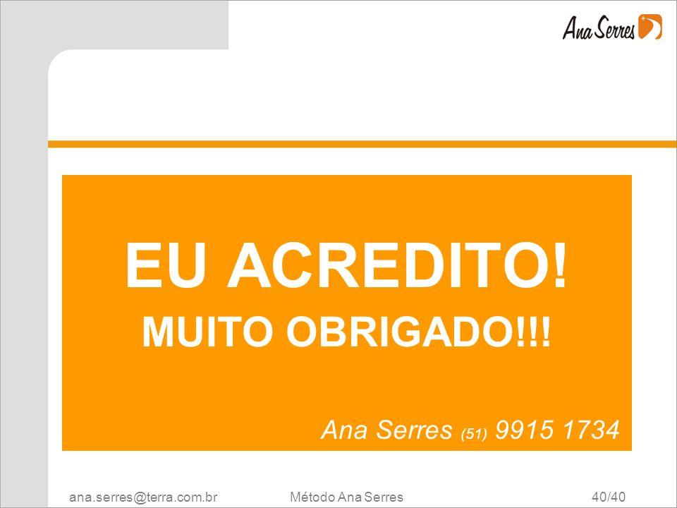 EU ACREDITO! MUITO OBRIGADO!!! Ana Serres (51) 9915 1734