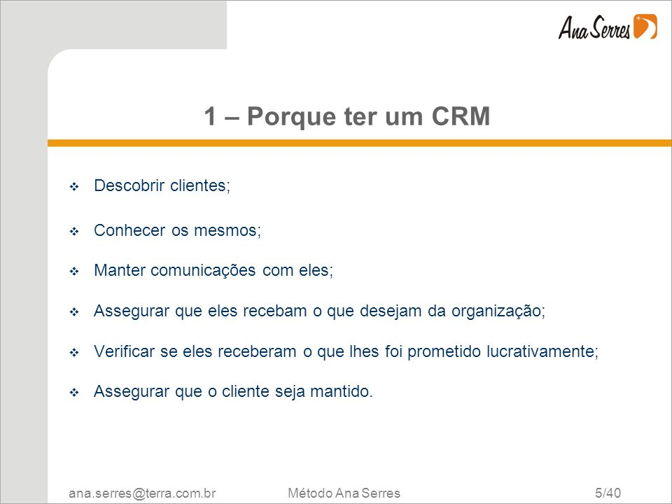 1 – Porque ter um CRM Descobrir clientes; Conhecer os mesmos;