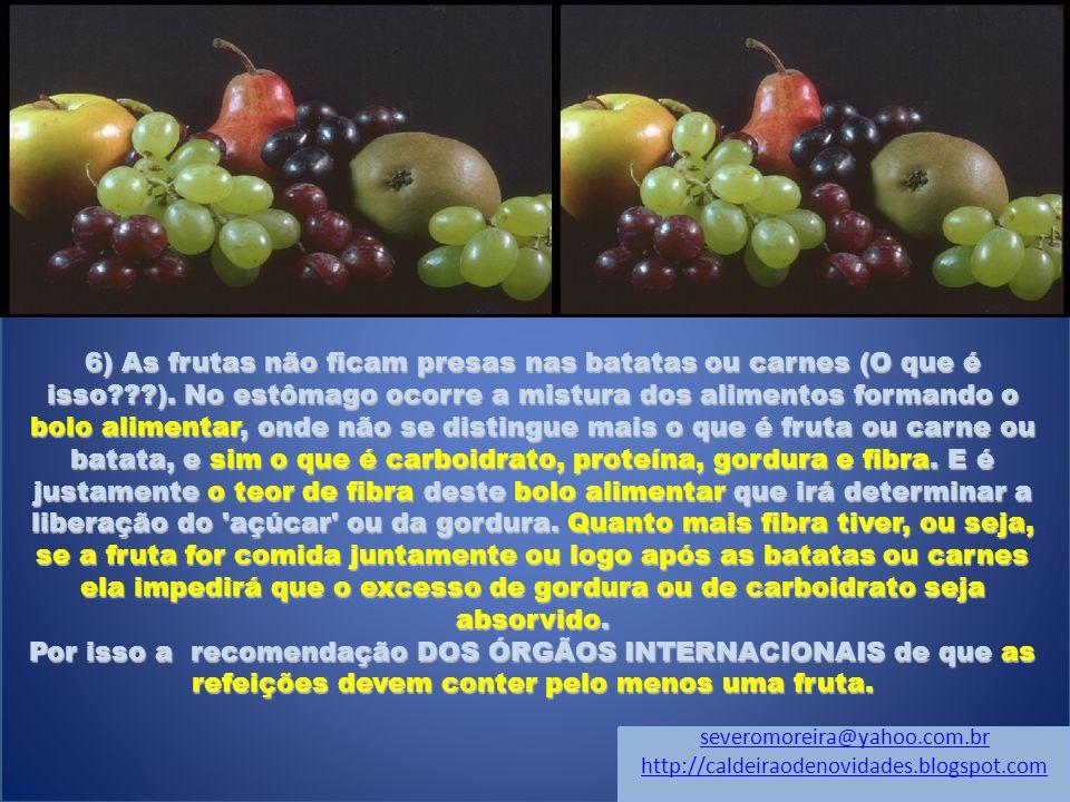 6) As frutas não ficam presas nas batatas ou carnes (O que é isso. )