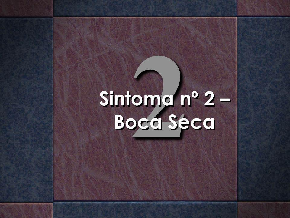 2 Sintoma nº 2 – Boca Seca