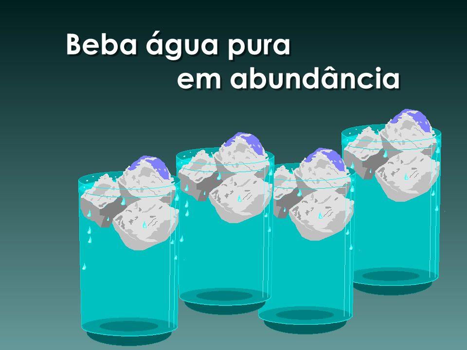 Beba água pura em abundância