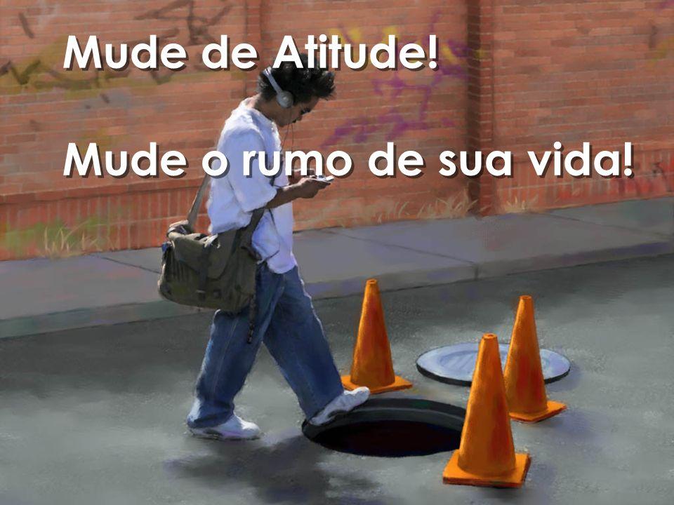 Mude de Atitude! Mude o rumo de sua vida!