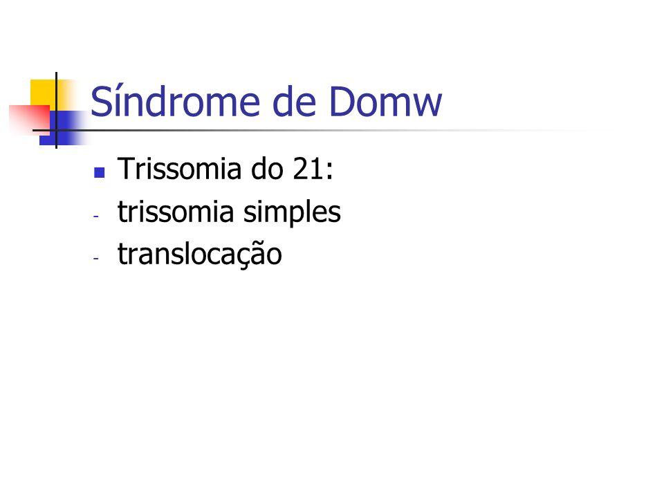 Síndrome de Domw Trissomia do 21: trissomia simples translocação