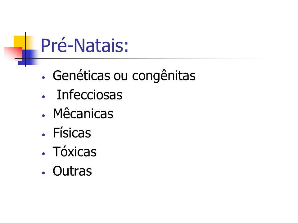 Pré-Natais: Genéticas ou congênitas Infecciosas Mêcanicas Físicas