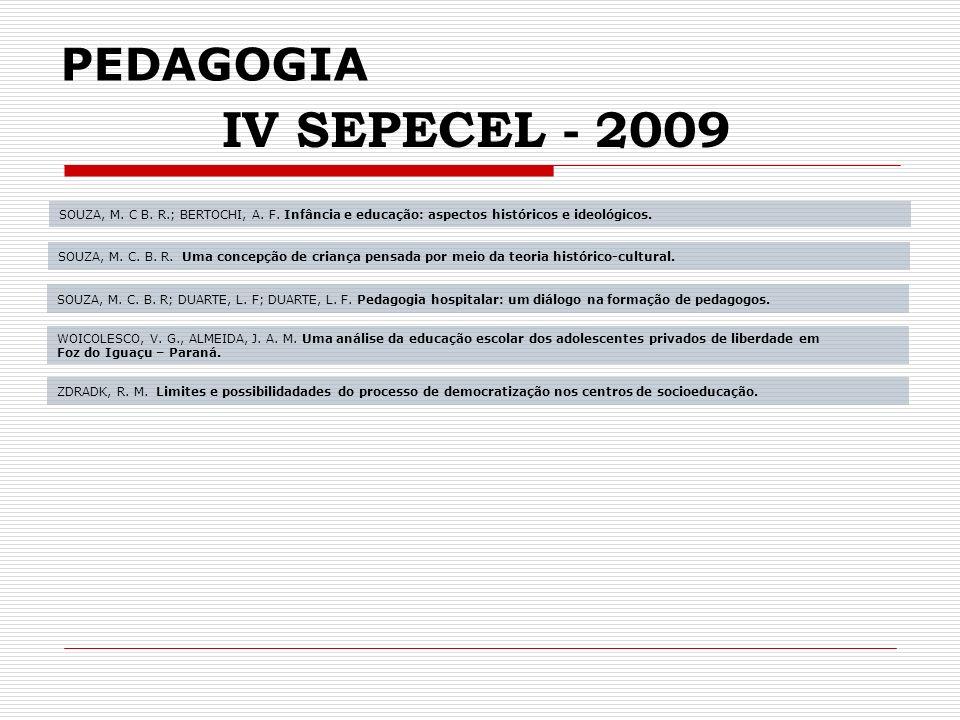 PEDAGOGIA IV SEPECEL - 2009. SOUZA, M. C B. R.; BERTOCHI, A. F. Infância e educação: aspectos históricos e ideológicos.
