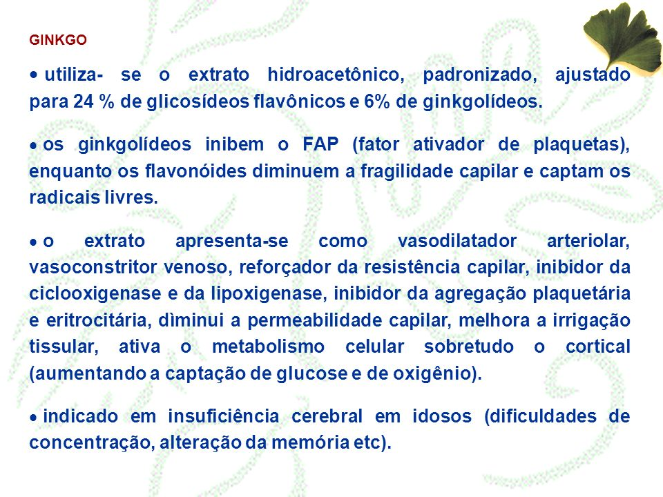 GINKGO utiliza- se o extrato hidroacetônico, padronizado, ajustado para 24 % de glicosídeos flavônicos e 6% de ginkgolídeos.