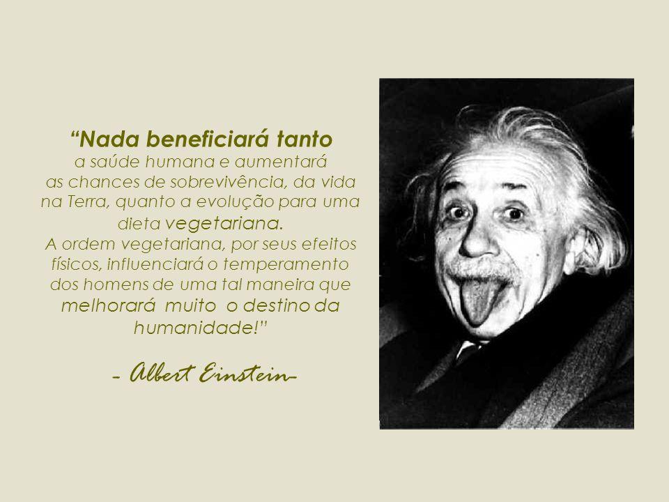Nada beneficiará tanto a saúde humana e aumentará as chances de sobrevivência, da vida na Terra, quanto a evolução para uma dieta vegetariana.