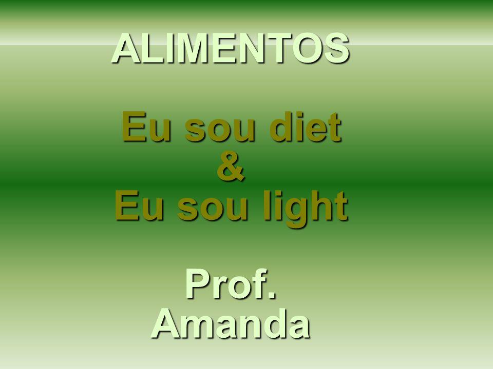ALIMENTOS Eu sou diet & Eu sou light Prof. Amanda