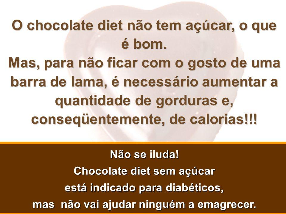 O chocolate diet não tem açúcar, o que é bom.