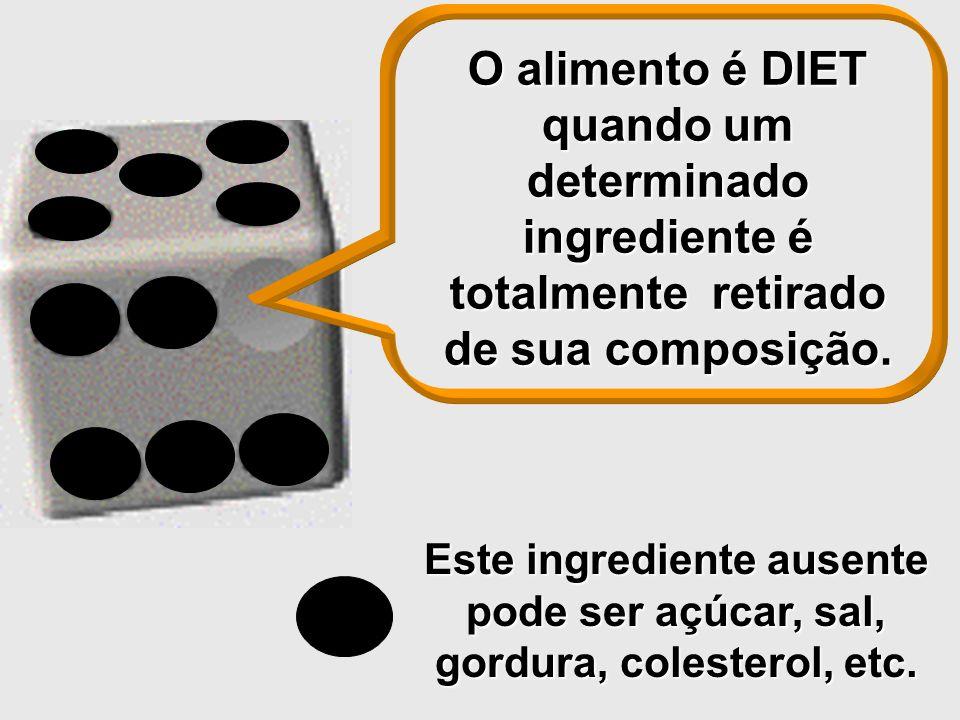 O alimento é DIET quando um determinado ingrediente é totalmente retirado de sua composição.