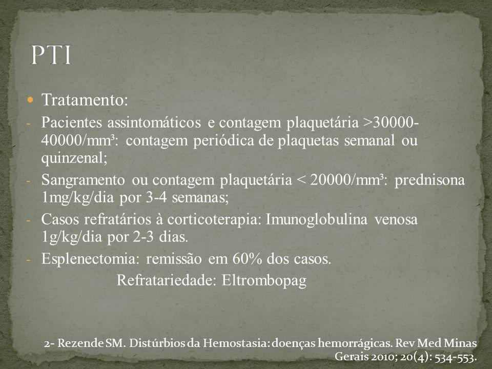 PTI Tratamento: Pacientes assintomáticos e contagem plaquetária >30000- 40000/mm³: contagem periódica de plaquetas semanal ou quinzenal;