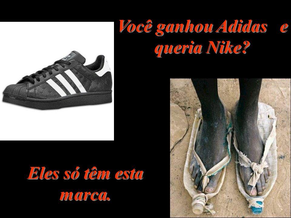 Você ganhou Adidas e queria Nike