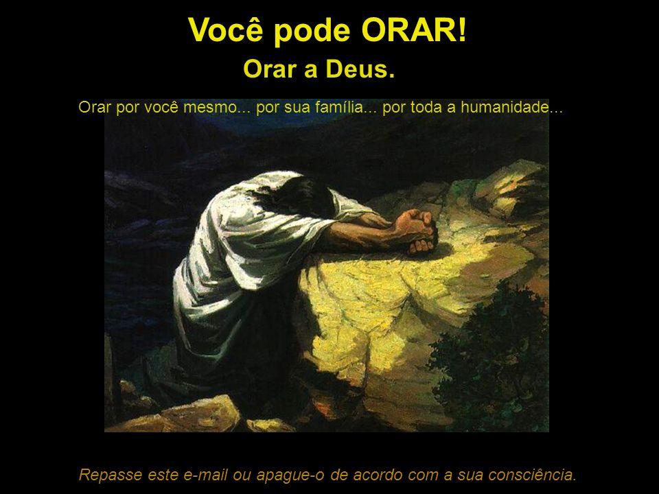 Você pode ORAR! Orar a Deus.