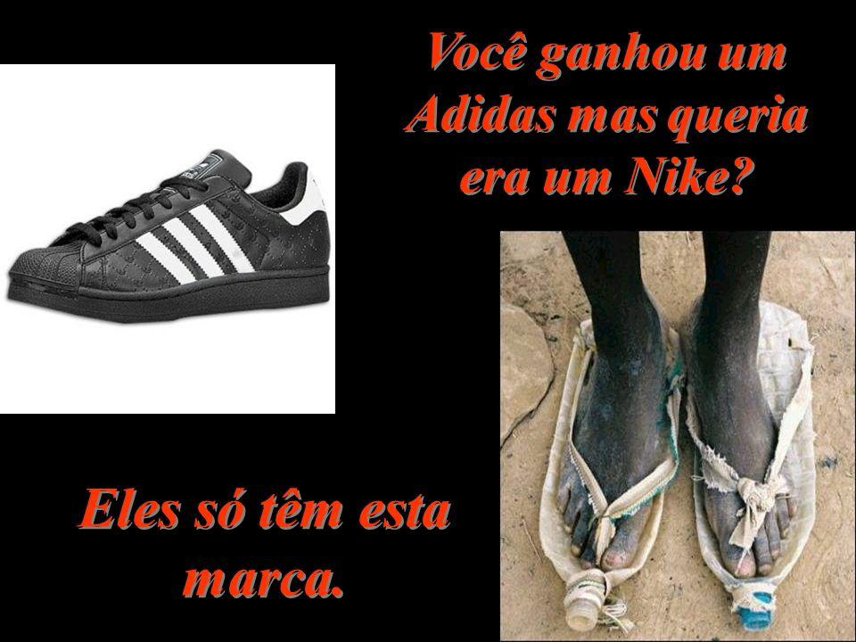 Você ganhou um Adidas mas queria era um Nike