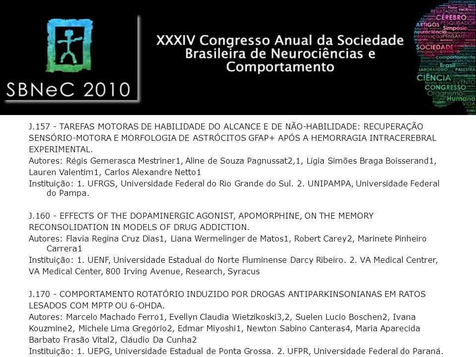 J.157 - TAREFAS MOTORAS DE HABILIDADE DO ALCANCE E DE NÃO-HABILIDADE: RECUPERAÇÃO SENSÓRIO-MOTORA E MORFOLOGIA DE ASTRÓCITOS GFAP+ APÓS A HEMORRAGIA INTRACEREBRAL EXPERIMENTAL.