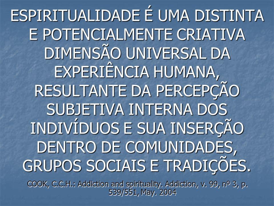 ESPIRITUALIDADE É UMA DISTINTA E POTENCIALMENTE CRIATIVA DIMENSÃO UNIVERSAL DA EXPERIÊNCIA HUMANA, RESULTANTE DA PERCEPÇÃO SUBJETIVA INTERNA DOS INDIVÍDUOS E SUA INSERÇÃO DENTRO DE COMUNIDADES, GRUPOS SOCIAIS E TRADIÇÕES.