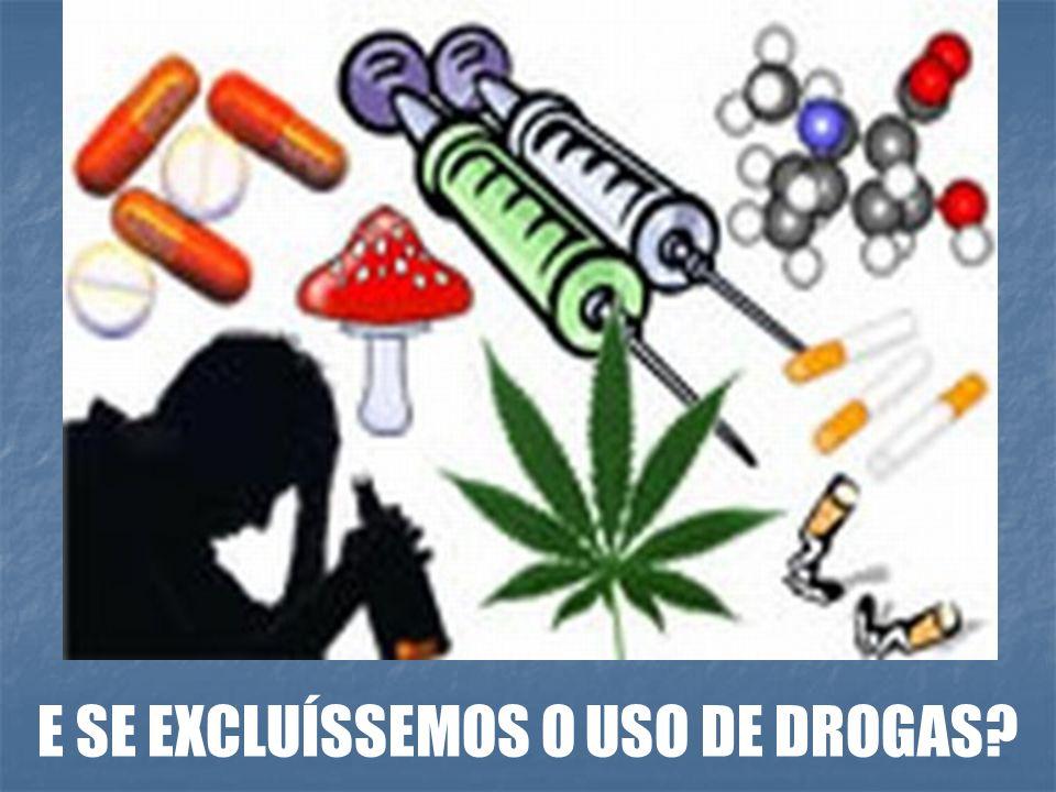 E SE EXCLUÍSSEMOS O USO DE DROGAS