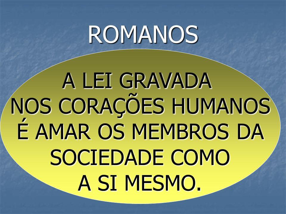 ROMANOS A LEI GRAVADA NOS CORAÇÕES HUMANOS É AMAR OS MEMBROS DA