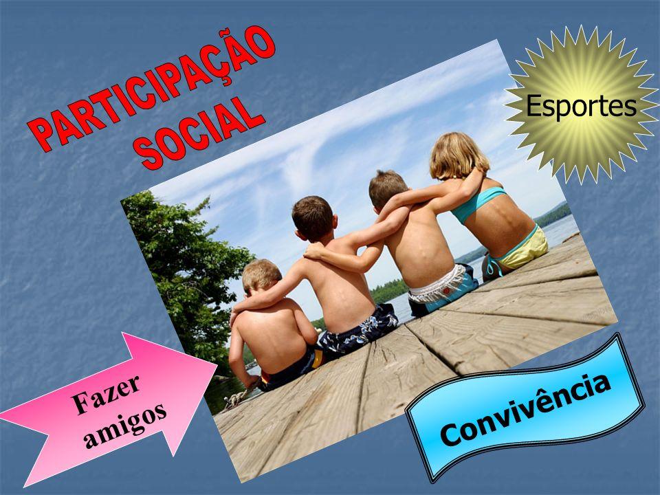 Esportes PARTICIPAÇÃO SOCIAL Fazer amigos Convivência
