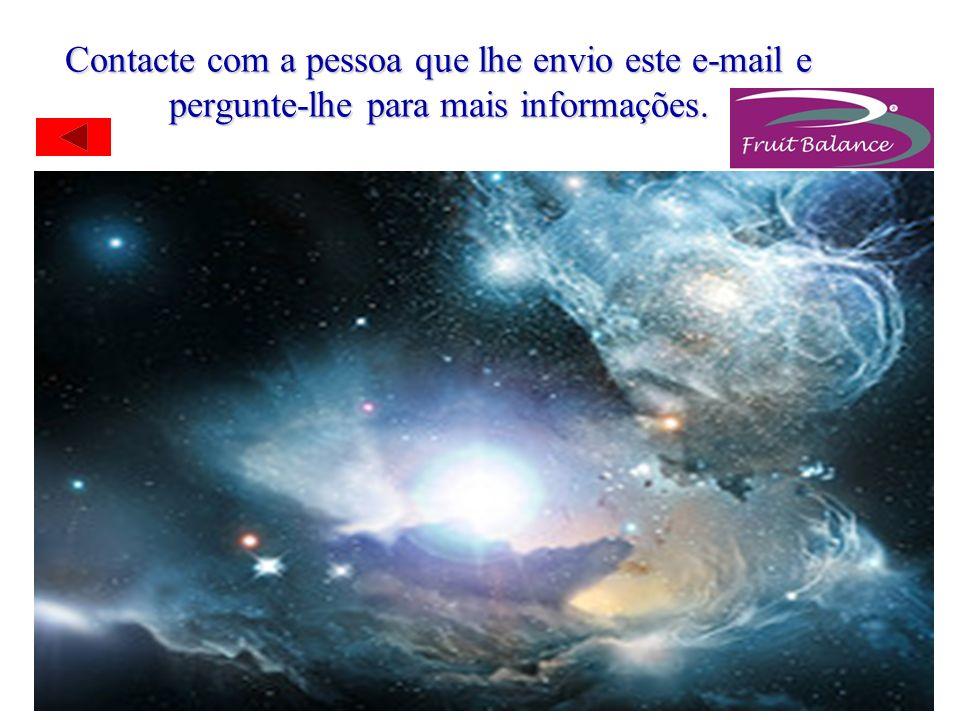 Contacte com a pessoa que lhe envio este e-mail e pergunte-lhe para mais informações.
