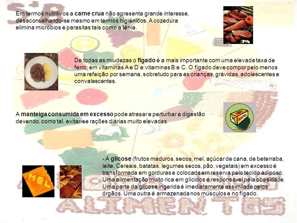 Em termos nutritivos a carne crua não apresenta grande interesse, desaconselhando-se mesmo em termos higiénicos. A cozedura elimina micróbios e parasitas tais como a ténia.