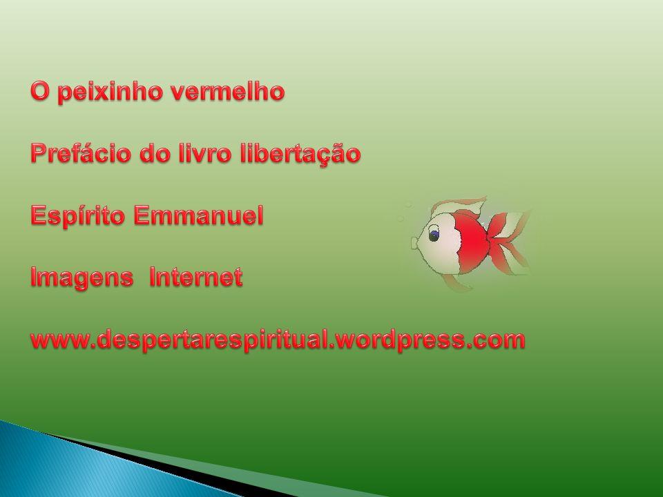 O peixinho vermelho Prefácio do livro libertação. Espírito Emmanuel.