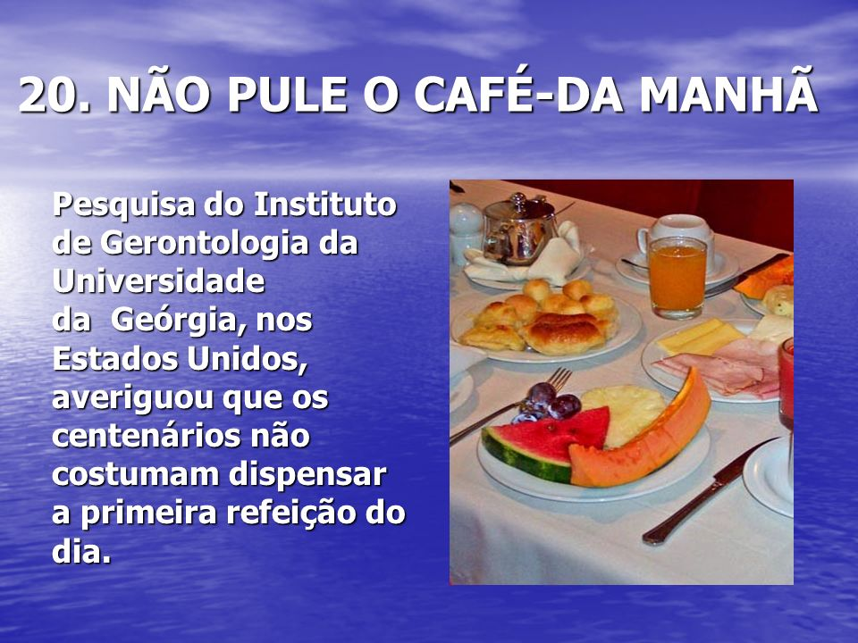 20. NÃO PULE O CAFÉ-DA MANHÃ