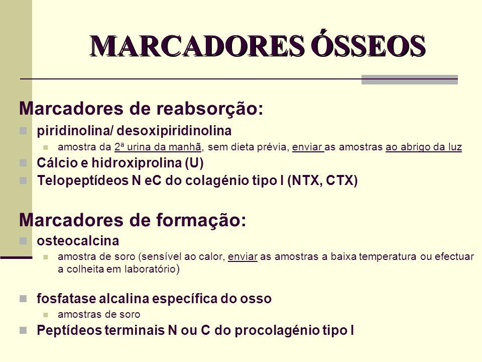 MARCADORES ÓSSEOS Marcadores de reabsorção: Marcadores de formação: