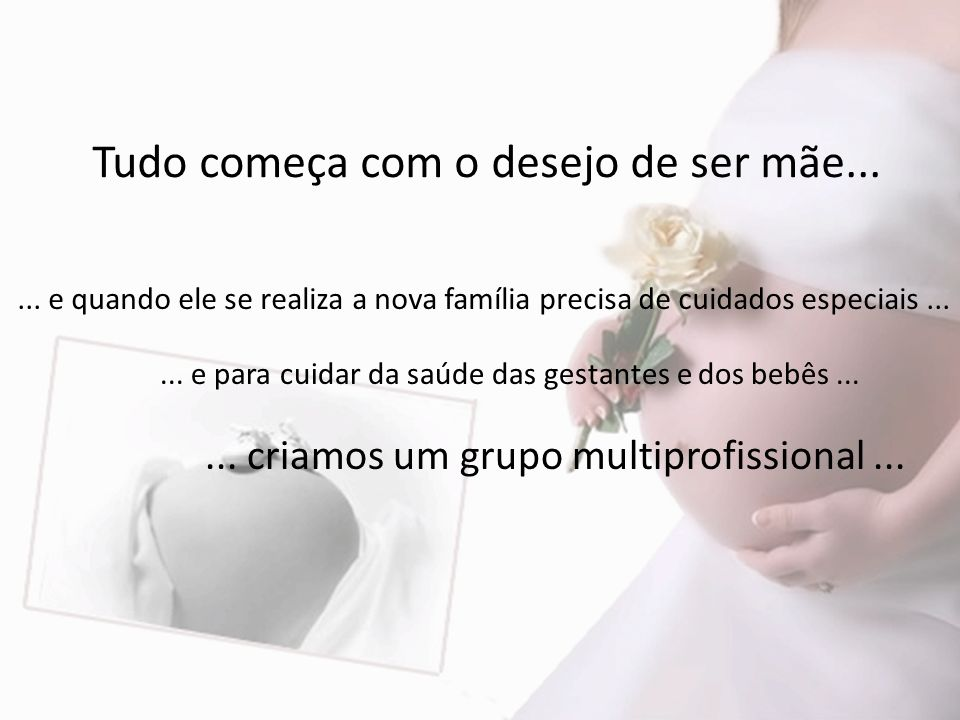 Tudo começa com o desejo de ser mãe...