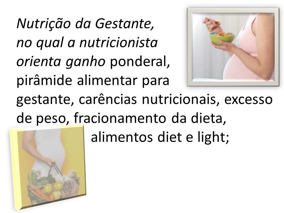 Nutrição da Gestante, no qual a nutricionista. orienta ganho ponderal, pirâmide alimentar para.