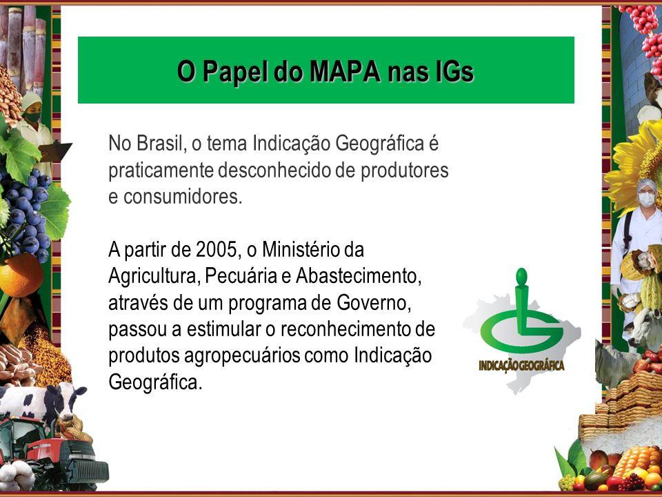 O Papel do MAPA nas IGs No Brasil, o tema Indicação Geográfica é praticamente desconhecido de produtores e consumidores.