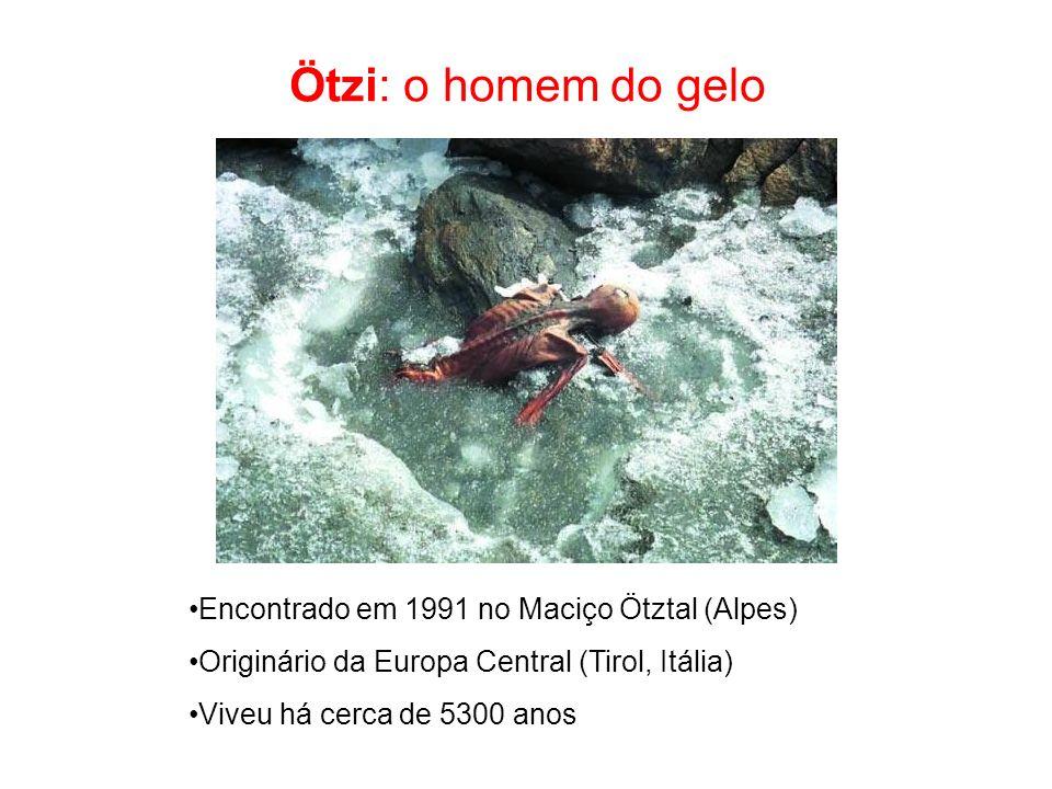 Ötzi: o homem do gelo Encontrado em 1991 no Maciço Ötztal (Alpes)