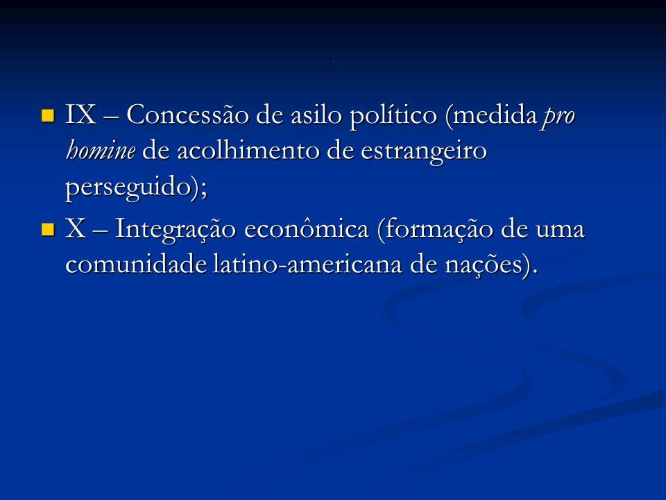. IX – Concessão de asilo político (medida pro homine de acolhimento de estrangeiro perseguido);